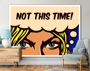Not this Time! Pop art comic book panel blond woman with  resolute eyes determined to face adversities and fight,  vector poster wall decoration illustration